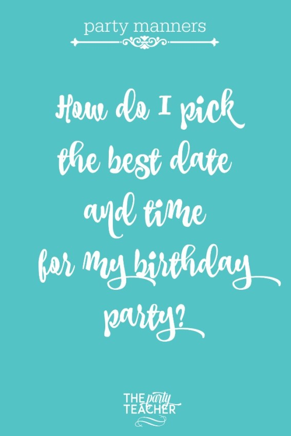 Party manners - how do I pick the best date and time for my birthday party