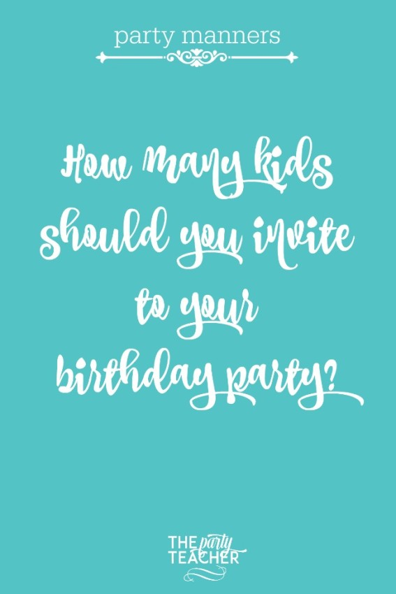 Party manners - how many kids should you invite to your birthday party