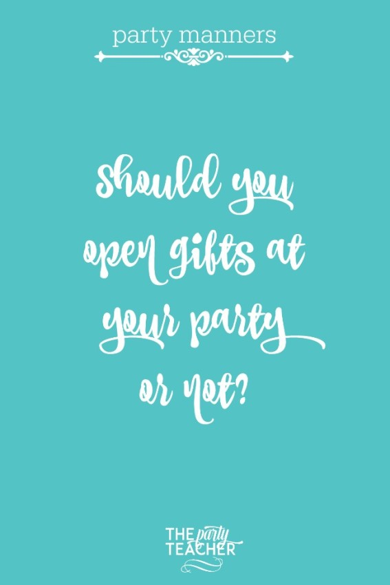 Party manners - should you open gifts at your party or not