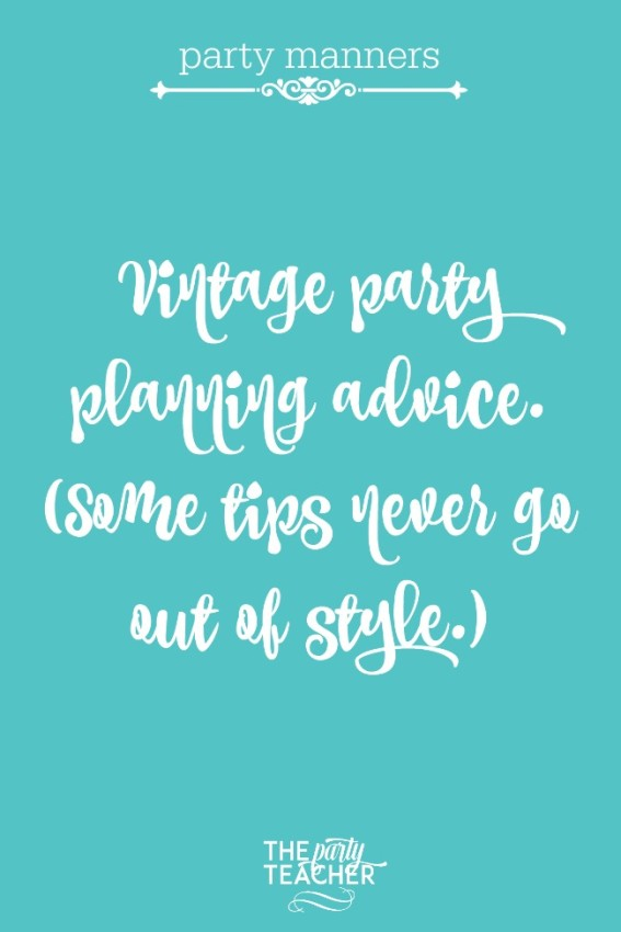 Party manners - vintage party planning advice - some tips never go out of style