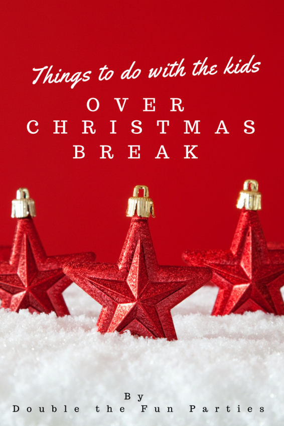 Things to do with the kids over Christmas break by Double the Fun Parties