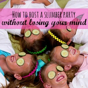 How to Host a Slumber Party Without Losing Your Mind
