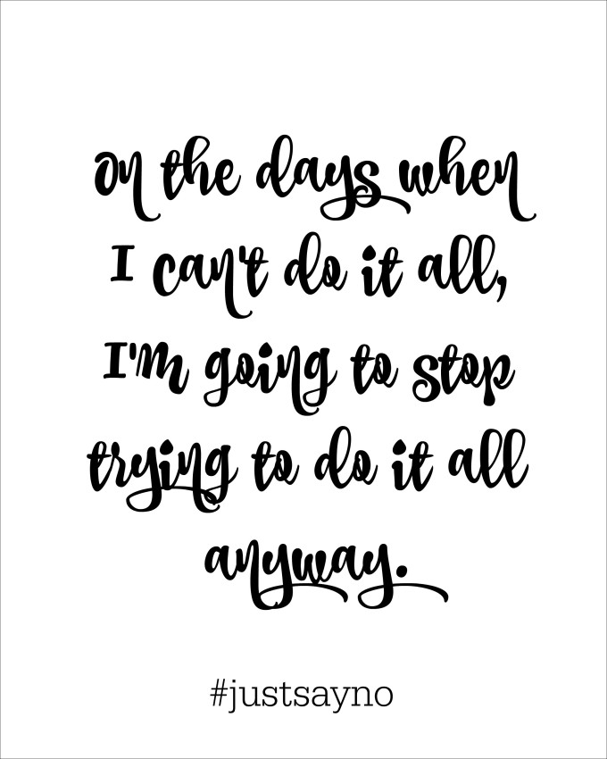 I love this - on the days when I can't do it all, I'm going to stop trying to do it all anyway #justsayno
