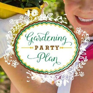 New Party Plan: Gardening Party (The Solution for Summer Birthdays)