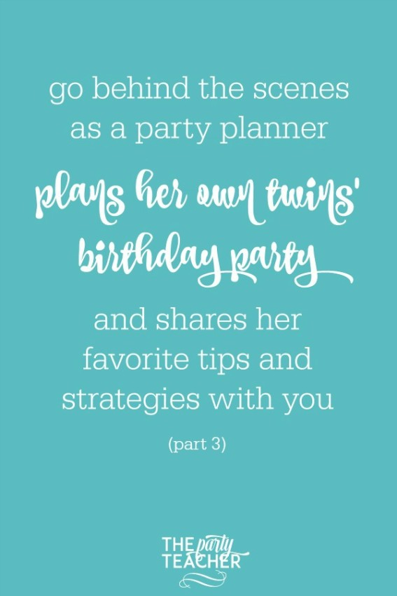 Go behind the scenes as a party planner plans her own twins' birthday party and shares her favorite tips with you-part 3