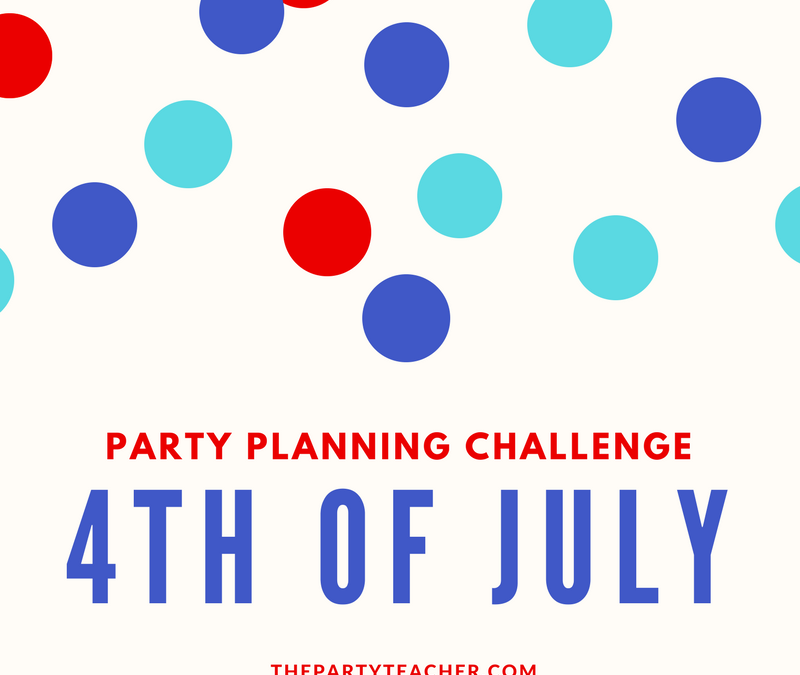 Party Planning Challenge – Part Three: 4th of July Party