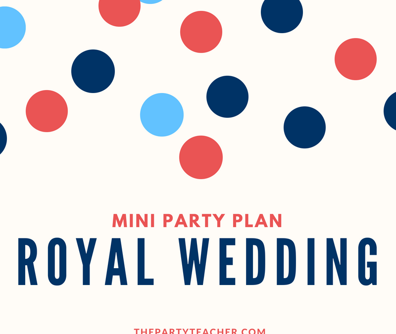 How to plan a royal wedding viewing party
