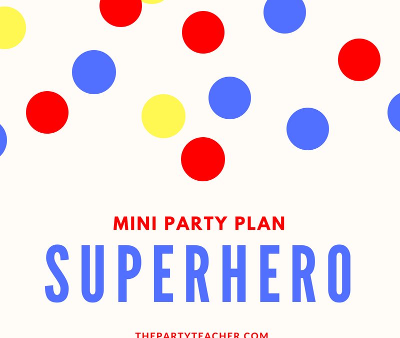 Mini Party Plan: Superhero Party