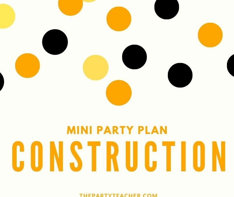 Mini Party Plan: Construction Party
