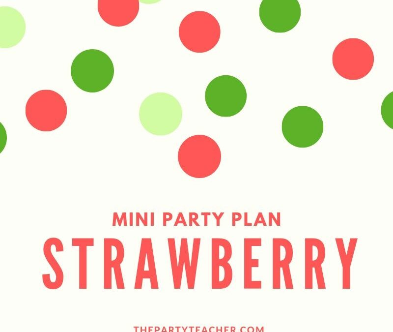 Mini Party Plan: Strawberry Party